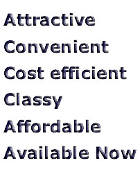 Attractive, Convenient, Cost efficient, Classy, Affordable, Available Now